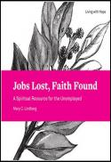 Jobs lost, faith found : a spiritual resource for the unemployed