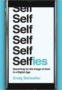 Selfies : searching for the image of God in a digital age