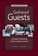 Gathered guests : a guide to worship in the Lutheran Church (2nd ed.)