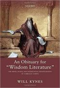 "An obituary for ""wisdom literature"" : the birth, death, and intertextual reintegration of a biblical corpus [electronic resource]"