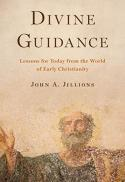 Cover Image Divine guidance lessons for today from the world of early Christianity [e-book]