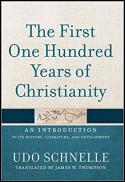 The first one hundred years of Christianity : an introduction to its history, literature, and development