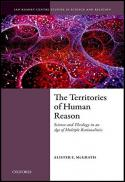 The territories of human reason : science and theology in an age of multiple rationalities
