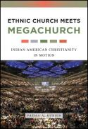 Ethnic church meets megachurch : Indian American Christianity in motion