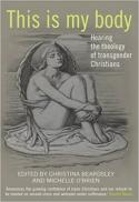 This is my body : hearing the theology of transgender Christians