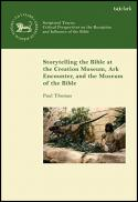 Storytelling the Bible at the Creation Museum, Ark Encounter, and Museum of the Bible