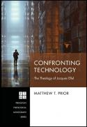 Confronting technology : the theology of Jacques Ellul