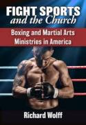 Fight sports and the church : boxing and martial arts ministries in America