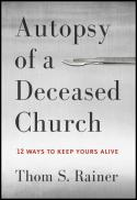 Autopsy of a deceased church : 12 ways to keep yours alive