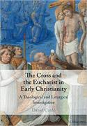 The cross and the Eucharist in early Christianity : a theological and liturgical investigation