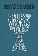 The rites and wrongs of liturgy : why good liturgy matters