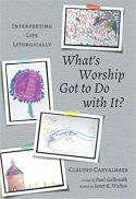 What's worship got to do with it? interpreting life liturgically