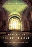 Disability and the way of Jesus : holistic healing in the Gospels and the church