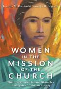 Women in the mission of the church : their opportunities and obstacles throughout Christian history