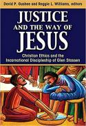 Justice and the way of Jesus : Christian ethics and the incarnational discipleship of Glen Stassen