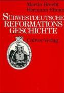 Südwestdeutsche Reformationsgeschichte : zur Einführung der Reformation im Herzogtum Württemberg 1534