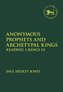 Anonymous prophets and archetypal kings : reading 1 Kings 13