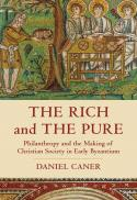 The rich and the pure : philanthropy and the making of Christian society in early Byzantium