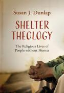 Shelter theology : the religious lives of people without homes