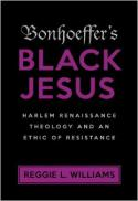 Bonhoeffer's black Jesus : Harlem Renaissance theology and an ethic of resistance