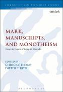 Mark, manuscripts, and monotheism : essays in honor of Larry Hurtado