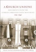 A church undone : documents from the German Christian Faith Movement, 1932-1940