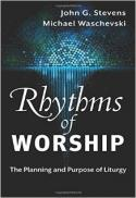 Rhythms of worship : the planning and purpose of liturgy