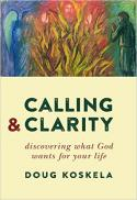 Calling and clarity : discovering what God wants for your life