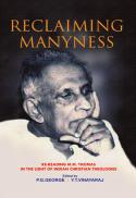 Reclaiming manyness : re-reading M. M. Thomas in the light of Indian Christian theologies