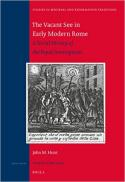 The vacant see in early modern Rome : a social history of the papal interregnum