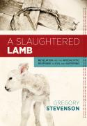 A slaughtered lamb : revelation and the apocalyptic response to evil and suffering