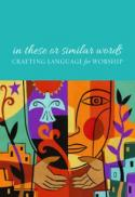 In these or similar words : crafting language for worship