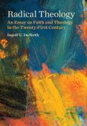 Radical theology : an essay on faith and theology in the twenty-first century