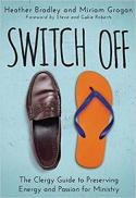 Switch off : the clergy guide to preserving energy and passion for ministry