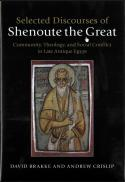 Selected discourses of Shenoute the Great : community, theology, and social conflict in late antique Egypt
