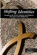 Shifting identities : changes in the social, political, and religious structures in the Middle East