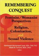 Remembering conquest : feminist/womanist perspectives on religion, colonization, and sexual violence