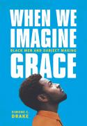 When we imagine grace : black men and subject making