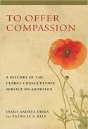 To offer compassion : a history of the Clergy Consultation Service on Abortion