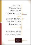 The life, works, and witness of Tsehay Tolessa and Gudina Tumsa, the Ethiopian Bonhoeffer