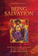 Being salvation : atonement and soteriology in the theology of Karl Rahner