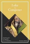 Luke the composer : exploring the evangelist's use of Matthew