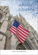 Wholly citizens : God's two realms and Christian engagement with the world