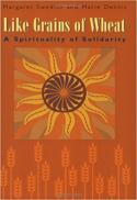ike grains of wheat : a spirituality of solidarity