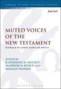 Muted voices of the New Testament : readings in the Catholic Epistles and Hebrews