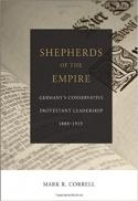 Shepherds of the empire : Germany's conservative Protestant leadership, 1888-1919