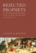 Rejected prophets : Jesus and his witnesses in Luke-Acts