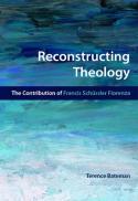 Reconstructing theology : the contribution of Francis Schüssler Fiorenza
