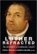 Luther refracted : the reformer's ecumenical legacy