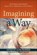 Imagining a way : exploring reformed practical theology and ethics